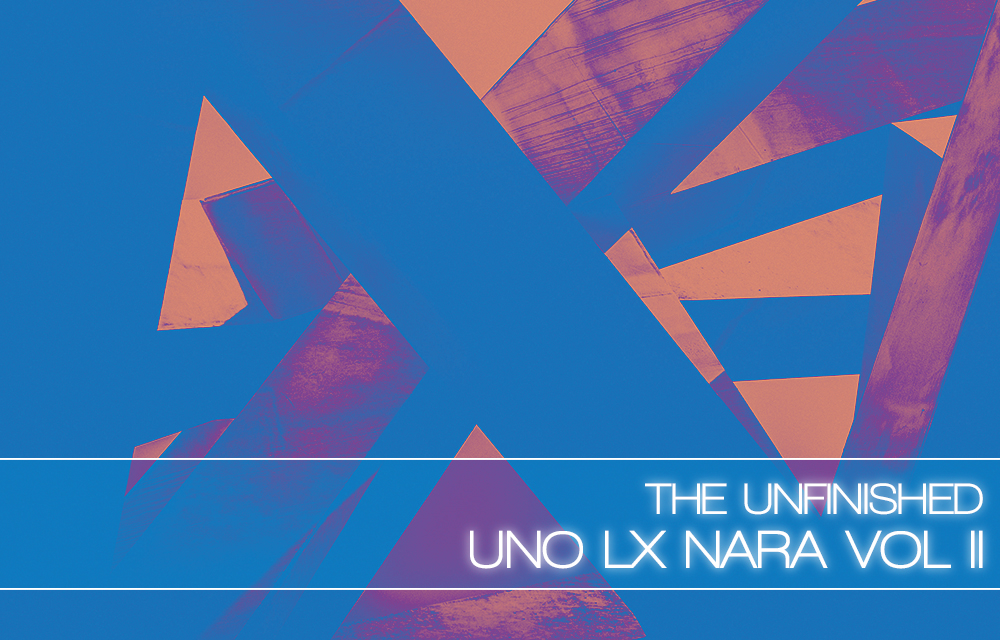 The Unfinished – Uno LX Nara Vol II
